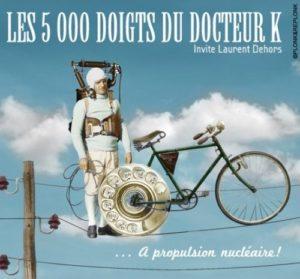 Les 5000 doigts du Docteur K invite Laurent Dehors